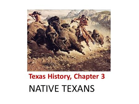Texas History, Chapter 3 NATIVE TEXANS.