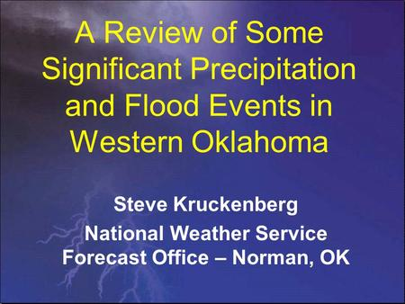 A Review of Some Significant Precipitation and Flood Events in Western Oklahoma Steve Kruckenberg National Weather Service Forecast Office – Norman, OK.