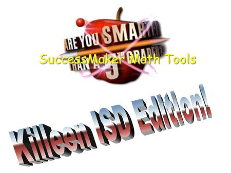 SuccessMaker Math Tools Are You Smarter Than a 5 th Grader?