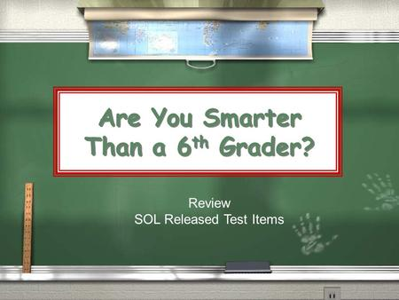 Are You Smarter Than a 6 th Grader? Review SOL Released Test Items.