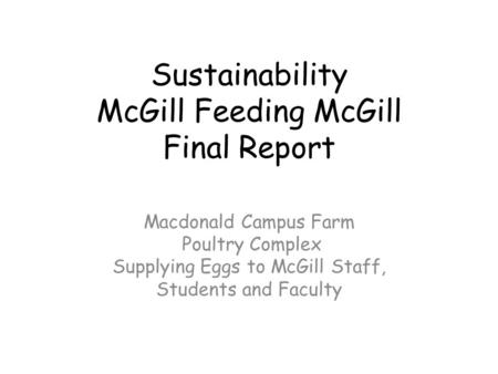 Sustainability McGill Feeding McGill Final Report Macdonald Campus Farm Poultry Complex Supplying Eggs to McGill Staff, Students and Faculty.