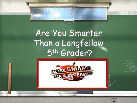 Are You Smarter Than a Longfellow 5 th Grader? 1,000,000 5th Grade Geometry 5th Grade Measurement 4th Grade Subtraction 4th Grade Subtraction 4th Grade.