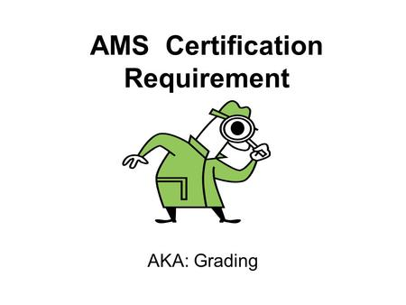 AMS Certification Requirement AKA: Grading. All commodity meat & poultry processing must be performed supervision of AMS grader.