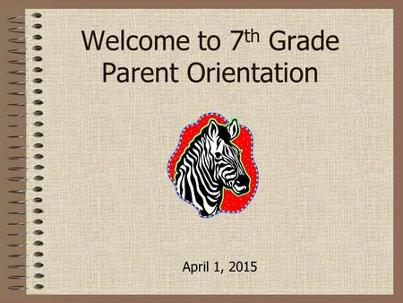 Welcome to 7 th Grade Parent Orientation April 1, 2015.