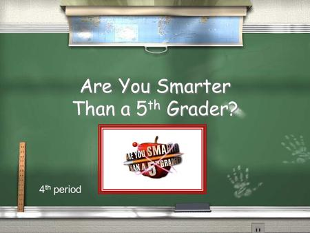 Are You Smarter Than a 5 th Grader? 4 th period Are You Smarter Than a 5 th Grader? 1,000,000 5th Grade 5th Grade Vocab 5th Grade 5th Grade Vocab 5th.