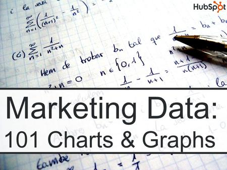 Marketing Data: 101 Charts & Graphs. Marketing Data: 101 Charts and Graphs of Original Marketing Research By HubSpot.