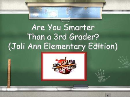 Are You Smarter Than a 3rd Grader? (Joli Ann Elementary Edition)