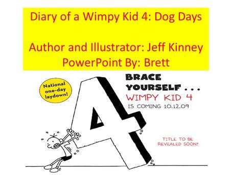 Diary of a Wimpy Kid 4: Dog Days Author and Illustrator: Jeff Kinney PowerPoint By: Brett.