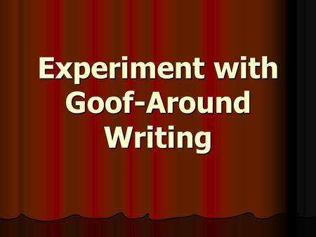 Experiment with Goof-Around Writing. When you go to a formal gathering such as a wedding, you probably aren't allowed to dress in a T-shirt, jeans, and.
