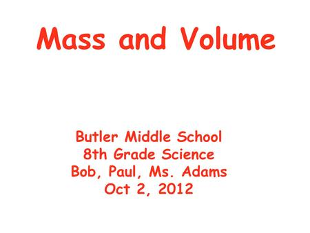Mass and Volume Butler Middle School 8th Grade Science