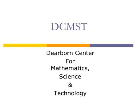 DCMST Dearborn Center For Mathematics, Science & Technology.