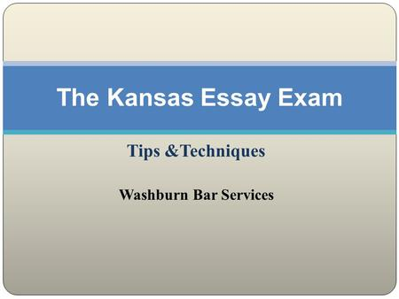 Tips &Techniques Washburn Bar Services The Kansas Essay Exam.