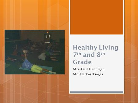 Healthy Living 7 th and 8 th Grade Mrs. Gail Hannigan Mr. Markos Tsagas.