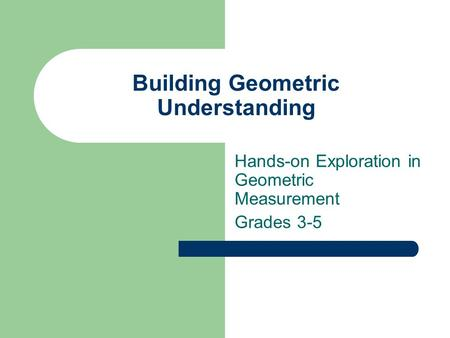 Building Geometric Understanding Hands-on Exploration in Geometric Measurement Grades 3-5.