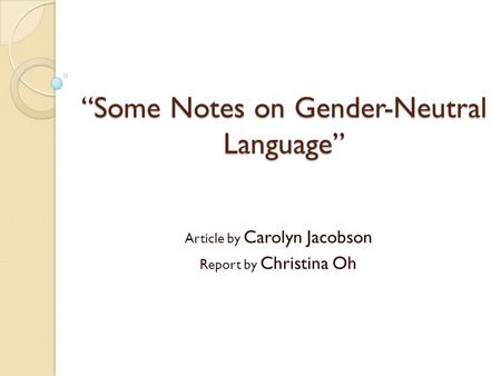 """Some Notes on Gender-Neutral Language"" Article by Carolyn Jacobson Report by Christina Oh."