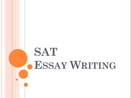 SAT E SSAY W RITING. W HAT DO I WRITE ABOUT ? You have no choice of topic: you have to write on the prompt given in a text box. For example, you may see.