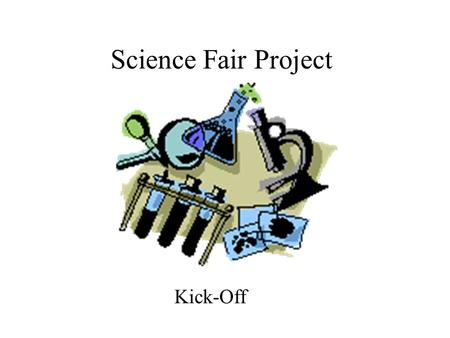 Science Fair Project Kick-Off Agreement of Understanding You MUST complete a science fair project in order to pass Science in the third quarter. The.