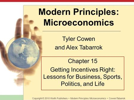 Modern Principles: Microeconomics Tyler Cowen and Alex Tabarrok Copyright © 2010 Worth Publishers Modern Principles: Microeconomics Cowen/Tabarrok Chapter.