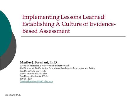 Bresciani, M.J. Implementing Lessons Learned: Establishing A Culture of Evidence- Based Assessment Marilee J. Bresciani, Ph.D. Associate Professor, Postsecondary.
