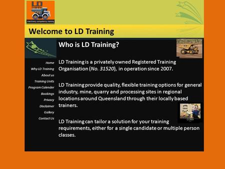 Who is LD Training? LD Training is a privately owned Registered Training Organisation (No. 31520), in operation since 2007. LD Training provide quality,