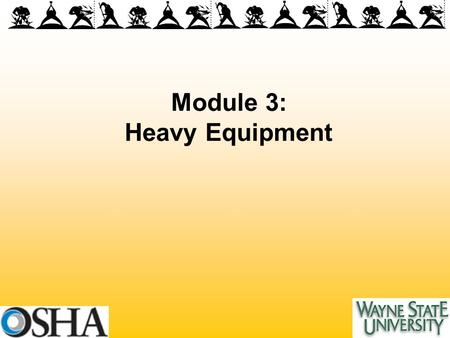 Module 3: Heavy Equipment. Overview of Module 3 Introduction, Types Of Heavy Equipment Hazards Associated with Heavy Equipment Injury / Illness Prevention.