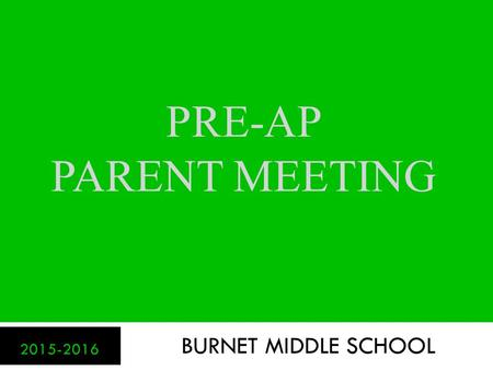 Pre-ap parent meeting BURNET MIDDLE SCHOOL 2015-2016.