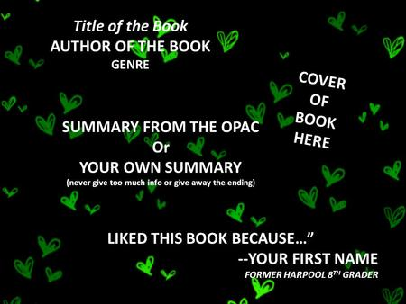 COVER OF BOOK HERE SUMMARY FROM THE OPAC Or YOUR OWN SUMMARY (never give too much info or give away the ending) Title of the Book AUTHOR OF THE BOOK GENRE.