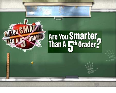 Are You Smarter Than a 5th Grader? 5th Grade Topic 15th Grade Topic 2 4th Grade Topic 34th Grade Topic 4 3rd Grade Topic 53rd Grade Topic 6 2nd Grade.