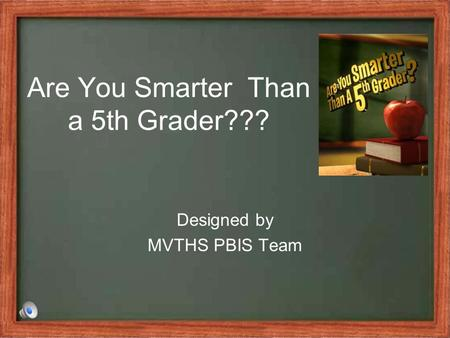 Are You Smarter Than a 5th Grader??? Designed by MVTHS PBIS Team.