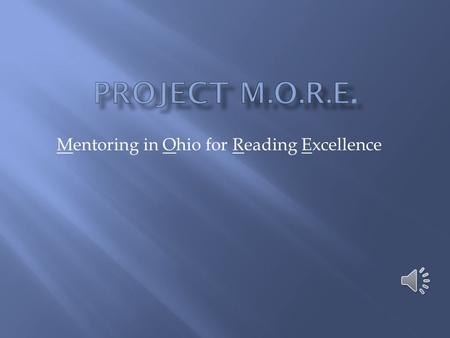 Mentoring in Ohio for Reading Excellence For 1 st – 4 th grade students with disabilities 30 mins. of instruction daily, 4 days/week One-on-one instruction.