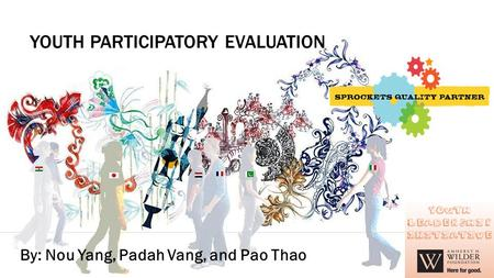 YOUTH PARTICIPATORY EVALUATION By: Nou Yang, Padah Vang, and Pao Thao.