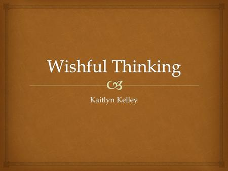 Kaitlyn Kelley.   Wishful thinking is when we accept or reject a claim just because it would be pleasant or unpleasant if it were not true.  Simply.