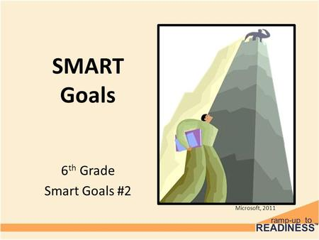 SMART Goals 6 th Grade Smart Goals #2 Microsoft, 2011.