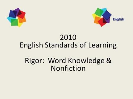 2010 English Standards of Learning Rigor: Word Knowledge & Nonfiction 1.
