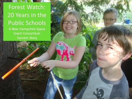 Forest Watch: 20 Years in the Public Schools A New Hampshire Space Grant Consortium Success Story.