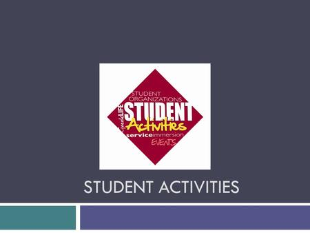 STUDENT ACTIVITIES. What do we do?  Student Activities hosts programs and supports events for the entire student body  We hope to make your college.