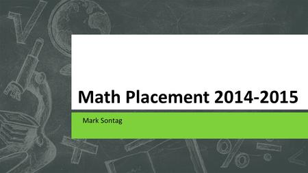 Math Placement 2014-2015 Mark Sontag.