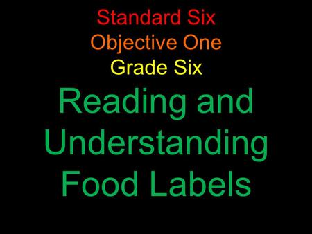 Standard Six Objective One Grade Six Reading and Understanding Food Labels.