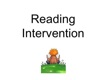 Reading Intervention. Meet Miss Flynn What is Reading Intervention? Reading intervention is a program, supplementary to an existing literacy curriculum,