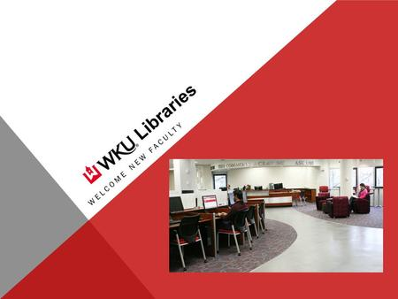 Libraries WELCOME NEW FACULTY. CONNIE FOSTER DEAN OF WKU LIBRARIES.