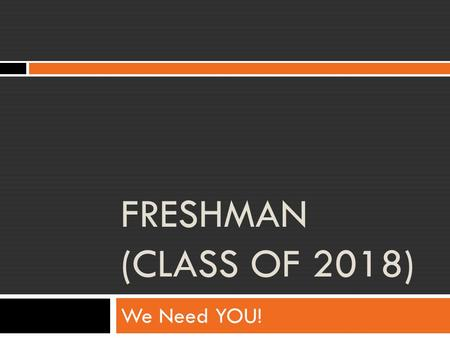 FRESHMAN (CLASS OF 2018) We Need YOU!. The Class of 2018 is having a t-shirt design competition! We need you to come to the meeting:  Lunch the first.