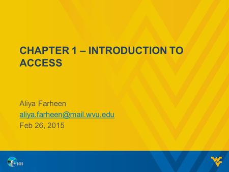 CHAPTER 1 – INTRODUCTION TO ACCESS Aliya Farheen Feb 26, 2015.