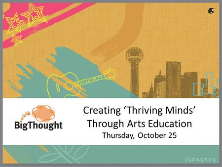 Creating 'Thriving Minds' Through Arts Education Thursday, October 25.