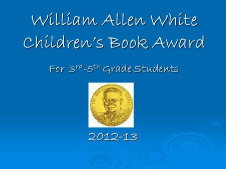 William Allen White Children's Book Award For 3 rd -5 th Grade Students 2012-13.