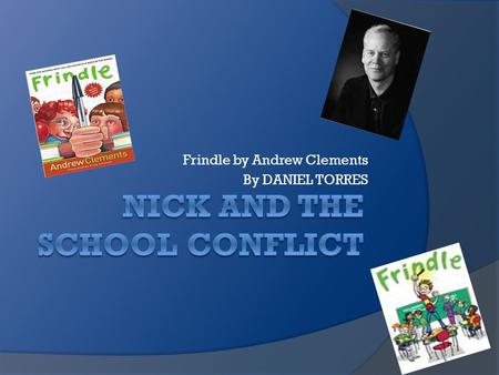 Frindle by Andrew Clements By DANIEL TORRES. NICK'S PHYSICAL CHARACTERISTICS  The main character is Nick in the story Frindle.  Nick is10 years old.