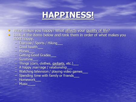 HAPPINESS! What makes you happy? What affects your quality of life?