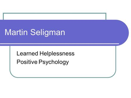 Martin Seligman Learned Helplessness Positive Psychology.
