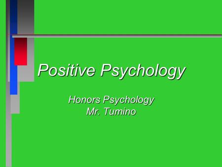 Positive Psychology Honors Psychology Mr. Tumino.