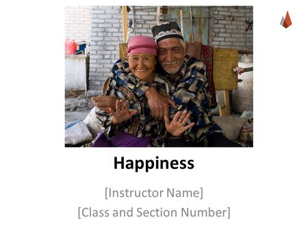 Happiness [Instructor Name] [Class and Section Number]
