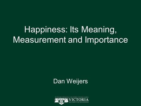 Happiness: Its Meaning, Measurement and Importance Dan Weijers.